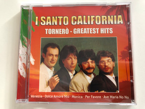 I Santo California – Tornero - Greatest Hits / Venezia, Dolce Amore Mio, Monica, Per Favore, Ave Maria No No / Eurotrend Audio CD 2007 / CD 142.430