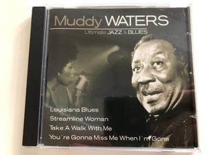 Muddy Waters – Ultimate Jazz & Blues / Louisiana Blues, Streamline Woman, Take A Walk With Me, You're Gonna Miss Me When I'm Gone / Weton-Wesgram Audio CD 2004 / IECJ30001-29