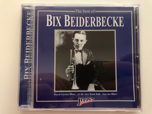 The Best Of Bix Beiderbecke / Royal Garden Blues, At the Jazz Band Ball, Jazz Me Blues / Jazz Forever Audio CD 2000 / CD 67003