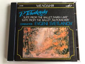 "P. Tchaikovsky – Suite From The Ballet ""Swan Lake"", Suite From The Ballet ""Nutcracker"" / Conductor: Evgeni Svetlanov / Мелодия Audio CD / SUCD 10-00001"