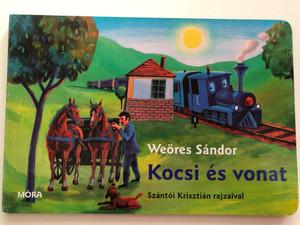 Kocsi és vonat by Weöres Sándor / Szántói Krisztián rajzaival / Hungarian board book for children about trains & chariots / Móra könyvkiadó 2012 (9789631190656)