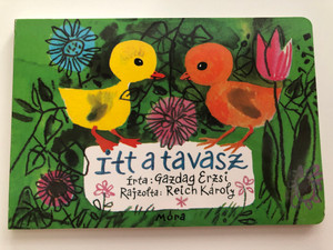 Itt a tavasz - Gazdag Erzsi - Spring is here! Hungarian Board Book for children / Illustrations Reich Károly rajzaival / Móra könyvkiadó 2016 / 5th edition (978-9634155041)