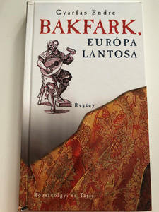 Bakfark, Európa lantosa - regény by Gyárfás Endre / Rózsavölgyi és Társa kiadó 2008 / Hardcover / Bálint Bakfark - Hungarian composer & Renaissance lutenist (9789638776419)