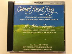 Cemal Resit Rey / Turk Sahneleri, Scenes From Turkey, Turkiye (Turk Rapsodisi), Turkey (Turkish Rhapsody) / A. Adnan Saygun / Orkestra ve Mezzo-Soprano Icin 5 Lied / Hungaroton Audio CD 1988 Stereo / HCD 31483