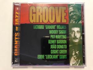 Giants Of Jazz - Groove / Richard ''Groove'' Holmes, Woody Shaw, Pat Martino, Kenny Barron, Joao Donato, Grant Green, Eddie ''Lockjaw'' Davis / Savoy Jazz Audio CD 2004 / SVY17321