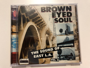 Brown Eyed Soul Vol. 3 - The Sound Of East L.A. / Rhino Records Audio CD 1997 / R2 72870