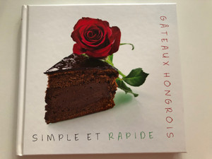 Simple et Rapide Gateaux Hongrois / French edition of Easy and Quick Hungarian Cakes / Hungarian Cakes - Easy and Quick by Kolozsvári Ildikó, Hajni István / Hardcover / CasteloArt Publishing 2013 / Egyszerű és gyors magyar édességek (9786155148408)