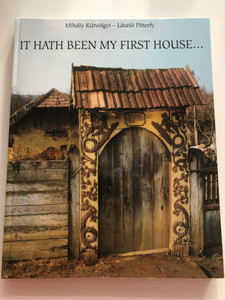 It hath been my first house by Mihály Kútvölgyi - László Péterfy / Timp kiadó 2002 / Houses, Carved gates and gravestones in the Maros, Nyárád and Küküllő triangle / Hardcover (9630099306)
