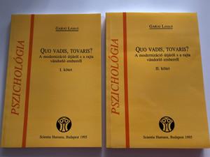 Quo Vadis, Tovaris? by Garai László / A modernizáció útjáról s a rajta vándorló emberről I-II. kötet / Hungarian Psychology - About the Modern man - Volumes 1-2 / Scientia Humana 1995 / Paperback (96384711588)
