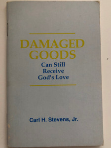 Damaged Goods can still receive God's love by Carl H. Stevens Jr. / Grace Publications / Greater Grace World Outreach / Christian booklet / Teachings of Pastor Stevens (DamagedGoods)