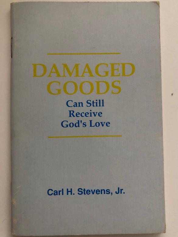 Damaged Goods can still receive God's love by Carl H. Stevens Jr. / Grace Publications / Greater Grace World Outreach / Christian booklet / Teachings of Pastor Stevens (DamagedGoods)