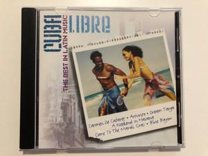 Cuba Libre - The Best In Latin Music / Carmen De Cabaret, Arturito, Dream Tango, A Weekend In Havana, Come To The Mardi Gras, Blue Bayou / Latino Nights Audio CD 2005 / LN014