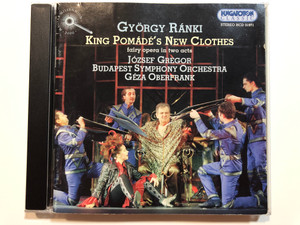 Gyorgy Ranki - King Pomade's New Clothes - fairy opera in two acts / Jozsef Gregor, Budapest Symphony Orchestra, Geza Oberfrank / Hungaroton Classic Audio CD 2001 Stereo / HCD 31971