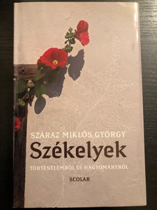 Székelyek - Történelemről és hagyományról by Száraz Miklós György / Scolar kiadó 2018 / Hardcover (9789632449524)