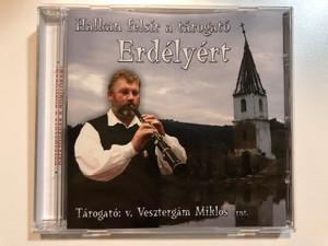Halkan Felsír A Tárogató Erdélyért - Tarogato: v. Vesztergám Miklós vrnt. / Veszt-Ablak Bt. Audio CD 2008 / Veszt 02