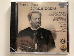 Ferenc Erkel - Choral Works / Bela Bartok Male Choir-Pecs, King Istvan Opera Choir, Conducted by Tamas Lakner, Akos Somogyvary / Hungaroton Classic Audio CD 2011 Stereo / HCD 32683
