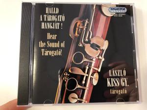Halld A Tárogató Hangját! = Hear The Sound Of Tárogató! - László Kiss Gy. (tarogato) / Hungaroton Classic Audio CD 1999 Stereo / HCD 18240