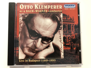 Otto Klemperer As A Bach - Wagner Conductor / Live in Budapest (1948-1950) / Hungaroton Classic Audio CD 2003 Mono / HCD 32175