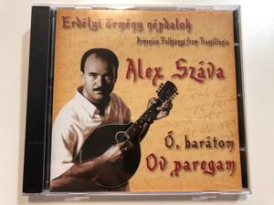 Erdélyi Örmény Népdalok, Armenian Folksongs From Transilvania - Alex Száva – Ó, Barátom - Ov Paregam / Dialekton Népzenei Kiadó Audio CD 2007 / BS-CD07
