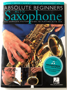 Absolute Beginners Alto Saxophone / The Complete Picture guide to playing alto sax / Arranged by Steve Tayton / Hal-Leonard 2020 / Paperback (9781785580529)