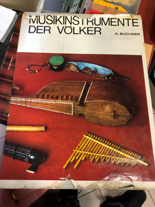Musikinstrumente der Völker by Alexander Buchner / Artia Prag 1968 / German Translation by O. Guth / Hardcover (Musikinstrumente)
