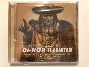 Oi-Kor – Te Akartad! / A Nemzeti Rock Alapbanda Legismertebb Dalai Uj Felvetelen! / Hadak Útja Kiadó Audio CD 2010 / HUKCDVD 012
