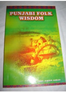 PUNJABI FOLK WISDOM by PROF.SAEED AHAMAD / English Rendering and Transliteration of Original Text