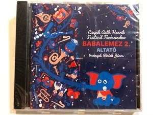Csepeli Auth Henrik Fesztivál Fuvószenekar - Babalemez 2 Altató / Audio CD 2016 / Vezényel: Péntek János / ABANOS Kft. / Csaffkacd05