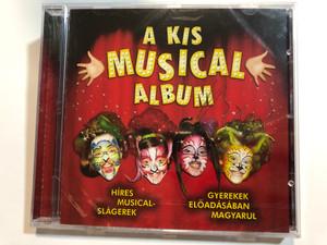 A Kis Musical Album / Híres musical-slágerek / Gyerekek előadásában magyarul / Sony Bmg Music Audio CD 2007 / Famous Musical hits performed by kids in Hungarian (886970844024)