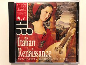 Italian Renaissance - Monteverdi, Gabrieli, Gesualdo / Point Classics Audio CD 1996 / 2672272