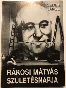 Rákosi Mátyás születésnapja by Nemes János / Láng kiadó 1988 / Paperback / Mátyás Rákosi - Hungarian communist politician (9630261510)