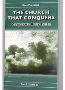 THE CHURCH THAT CONQUERS / Corporate Body Truth - Bible Doctrine Booklet