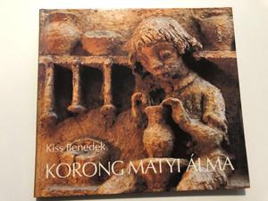 Korong Matyi álma - Álom Kovács Margit kerámiáira by Kiss Benedek / Móra könyvkiadó / Hardcover / Ceramic artworks of Margit Kovács (9631128148)