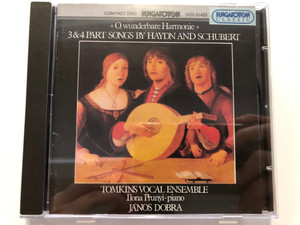 ''O Wunderbare Harmonie'' - 3&4 Part Songs By Haydn And Schubert / Tomkins Vocal Ensemble, Ilona Prunyi, János Dobra / Hungaroton Classic Audio CD 1995 Stereo / HCD 31425