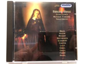 Funeral Music - Gyaszzenek, Musique funebre, Trauermusic / Bach, Haydn, Mozart, Beethoven, Schubert, Chopin, Liszt, Erkel, Grieg, Faure, Ravel / Hungaroton Classic Audio CD 2003 Stereo / HCD 32260