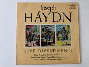 Joseph Haydn – Five Divertimenti / Péter Pongrácz, Bertalan Hock (oboes), András Medveczky, Dezső Mesterházy (horns), Tibor Fülemile, András Nagy (bassoons) / Hungaroton LP Stereo, Mono / SLPX 11719