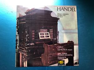 Händel - Organ Concerti - Op. 4 Nos. 1,4,5, Op. 7 No. 3 / Gábor Lehotka (organ), Liszt Ferenc Chamber Orchestra, Conducted by: F. Sándor / Qualiton LP Stereo, Mono / LPX 11380