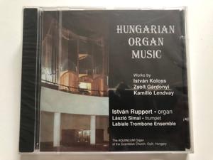 Hungarian Organ Music / Works by Istvan Koloss, Zsolt Gardonyi, Kamillo Lendvay / István Ruppert - organ, Laszlo Simai - trumpet, Labiale Trombone Ensemble / Do-Lá Stúdió Audio CD 1995 / DLCD 073