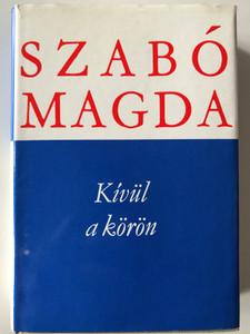 Kívül a körön by Szabó Magda - Hungarian essays / Szépirodalmi könyvkiadó 1982 / Hardcover (9631520765)