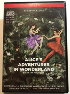 Alice's Adventures in Wonderland DVD 2011 Ballet in two acts / The Royal Ballet - Conducted by Barry Wordsworth / Directed by Jonathan Haswell / Royal Opera House - BBC / Opus Arte (809478010562)