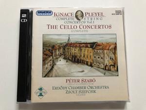 Ignace Pleyel - Complete String Concertos Vol. 1 - The Cello Concertos (complete) / Peter Szabo - cello & conductor / Erdody Chamber Orchestra, Zsolt Szefcsik - leader / Hungaroton Classic 2x Audio CD 2002 Stereo / HCD 32067-68