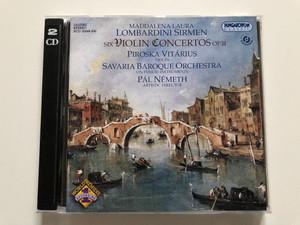 Maddalena Laura - Lombordini Sirmen - Six Violin Concertos Op. III / Piroska Vitarius - violin, Savaria Baroque Orchestra on period instruments, Pal Nemeth - artistic director / Hungaroton Classic 2x Audio CD 2007 Stereo / HCD 32499-500