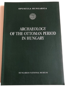 Archaeology of the Ottoman period in Hungary by Ibolya Gerelyes, Gyöngyi Kovács / Hungarian national museum 2003 / Opuscula Hungarica / Paperback (9639046957)