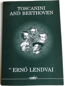 Toscanini and Beethoven by Ernő Lendvai / The Reconstruction of the 'Seventh Symphony' / Akkord Music Publishers / Paperback (9639255017)