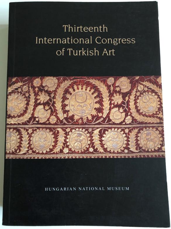 Thirteenth International Congress of Turkish Art by Géza Dávid, Ibolya Gerelyes / Hungarian National Museum 2009 / Paperback (9789637061653)