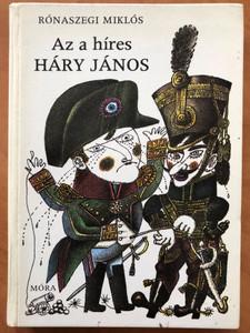 Az a híres Háry János by Rónaszegi Miklós / Illustrated by Gyulai Líviusz rajzaival / Móra könyvkiadó 1980 / Hardcover / Hungarian folk tales (9631121461)