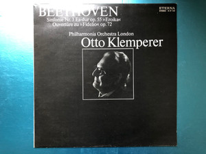Beethoven - Sinfonie Nr. 3 Es-dur Op. 55 »Eroika«, Ouvertüre Zu »Fidelio« Op. 72 / Philharmonia Orchestra London, Otto Klemperer / ETERNA LP 1978 Stereo / 8 27 122