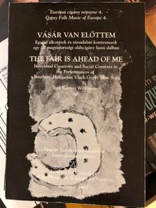 Vásár van előttem - Európai cigány népzene 4. by Irén Kertész Wilkinson - The fair is ahead of me - Gypsy Folk Music of Europe 4. / Magyar Tudományos Akadémia Budapest 1997 / Paperback (9637074643)