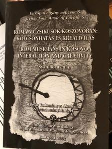 Roma Muzsikusok Koszovóban - Romani Musicians in Kosovo by Svanibor Pettan / Európai cigány népzene 5. - Gypsy Folk Music of Europe 5. / Institute for Musicology of the Hungarian Academy of Sciences / Magyar Tudományos Akadémia 2002 / Paperback (9637074813)