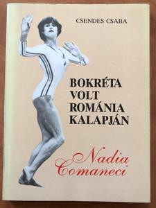 Bokréta volt Románia Kalapján - Nadia Comaneci by Csendes Csaba / Új idő kiadó 1990 / Paperback / Nadia Comăneci Romanian gymnast and a five-time Olympic gold medalist (9637950036)